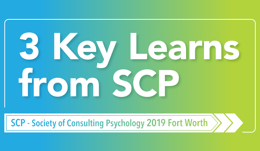 3 Mind-Blowing Takeaways from Society of Consulting Psychology 2019