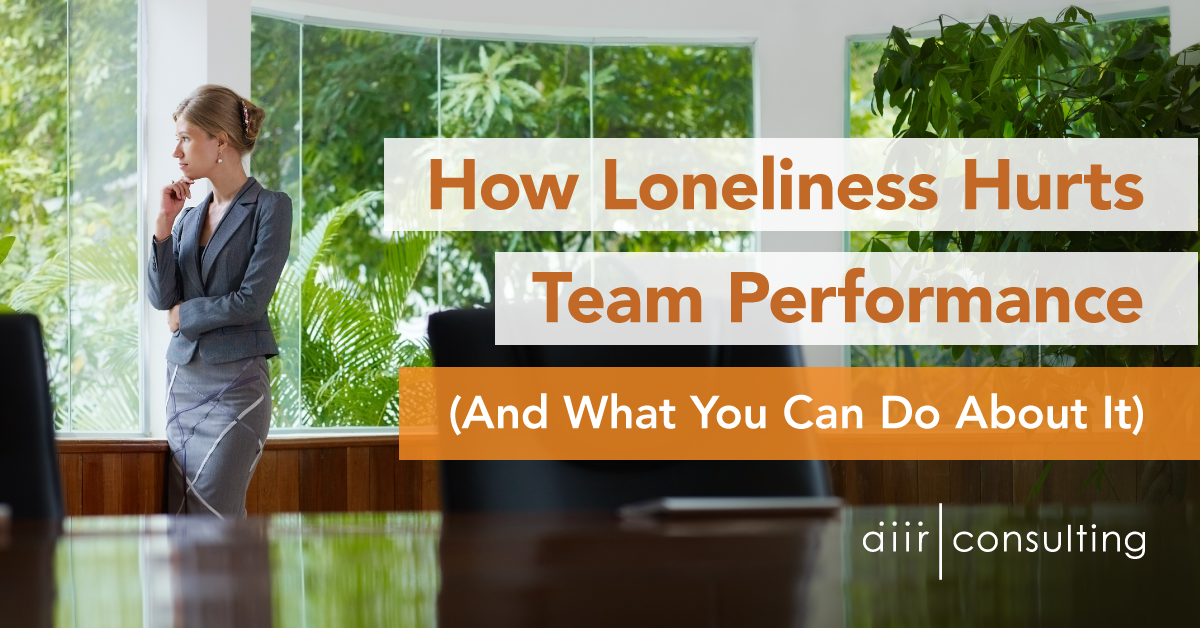 How Loneliness Hurts Team Performance (And What You Can Do About It)