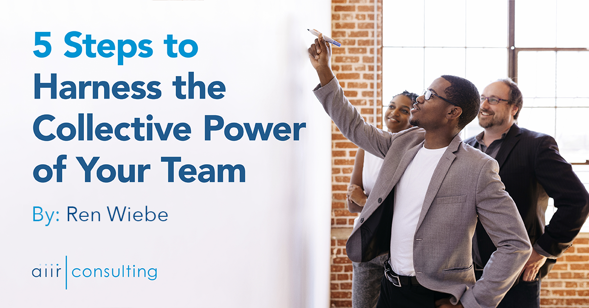 5 Steps to Harness the Collective Power of Your Team