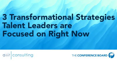 3 Transformational Strategies Talent Leaders are Focused on Right Now