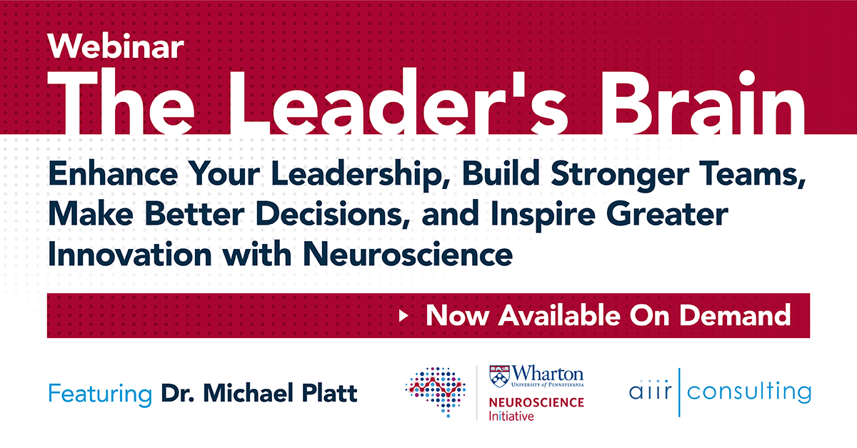 [Webinar] The Leader's Brain: Enhance Your Leadership, Build Stronger Teams, Make Better Decisions and Inspire Greater Innovation with Neuroscience –Complete On Demand Recording