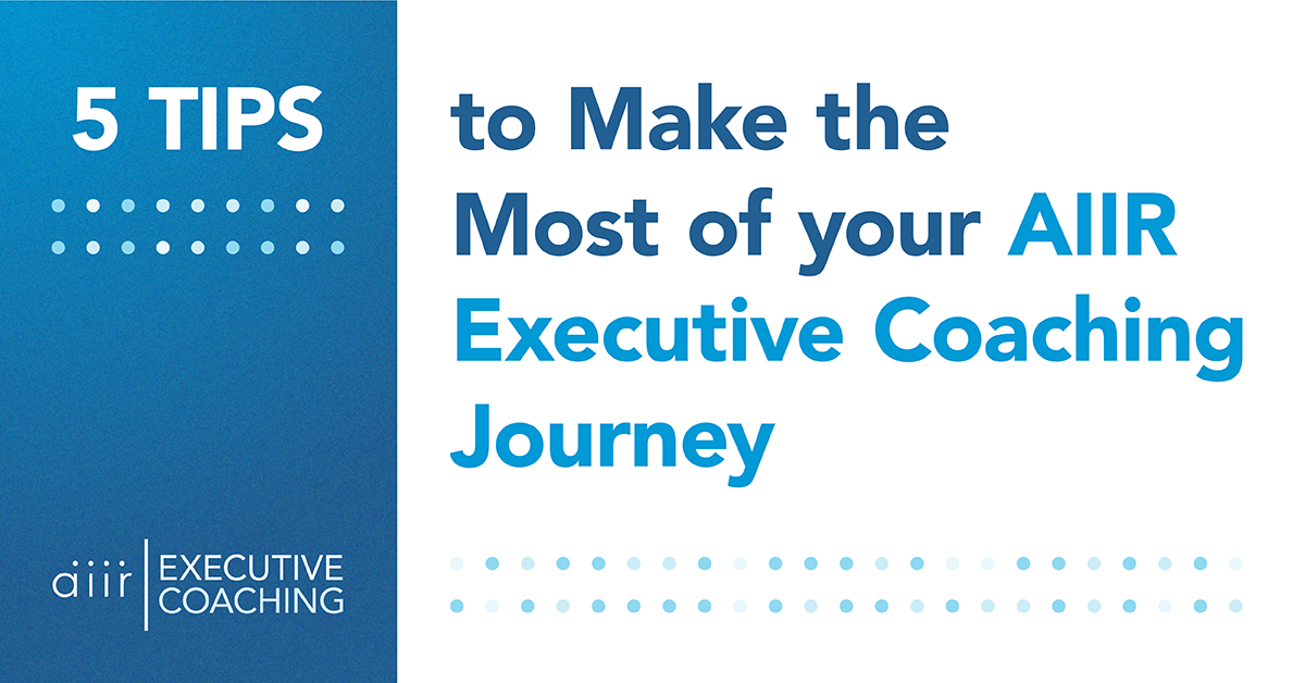 5 Tips to Make the Most of Your Executive Coaching Journey